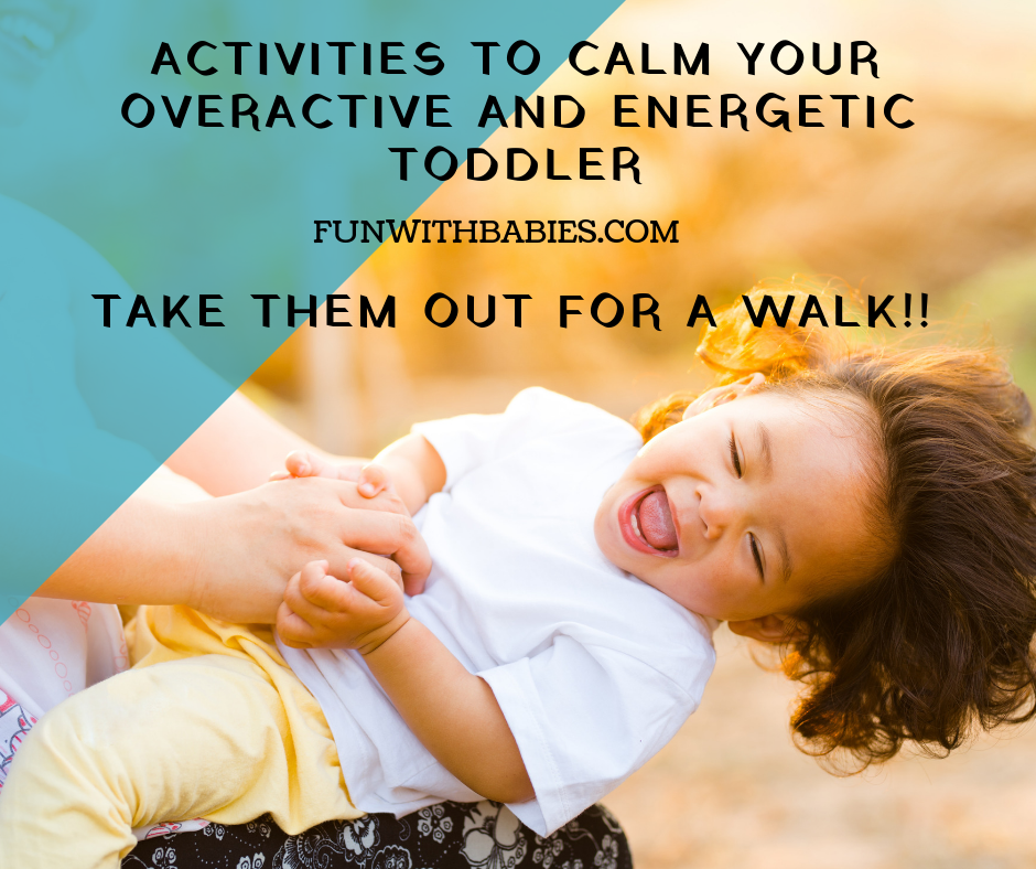 Activities to calm you energetic toddler - Take them for a walk