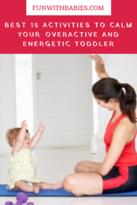 Best 15 Activities to Calm your Energetic toddler