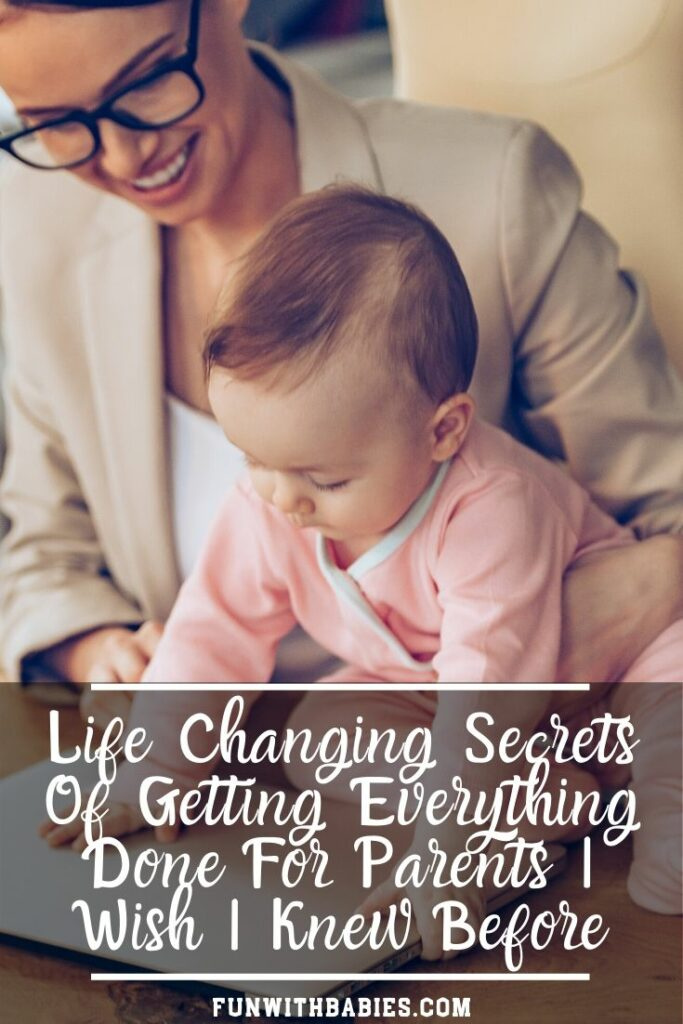 Life Changing Secrets Of Getting Everything Done For Parents I Wish I Knew Before